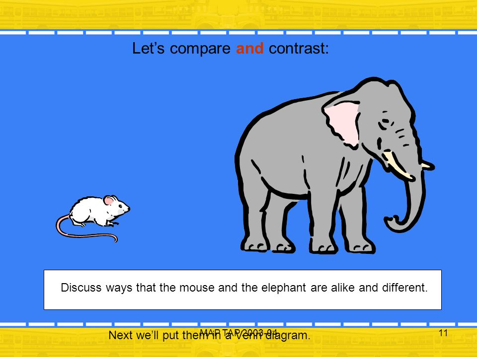 MAP TAP 2003-0411 Let's compare and contrast: Discuss ways that the mouse and the elephant are alike and different. Next we'll put them in a Venn diag