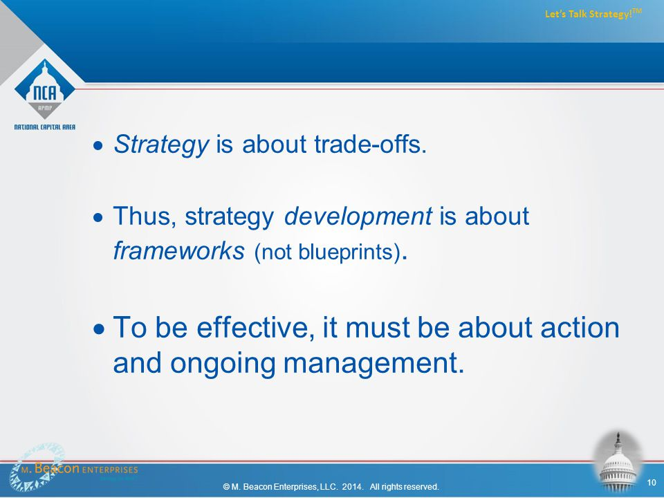  Strategy is about trade-offs.  Thus, strategy development is about frameworks (not blueprints).