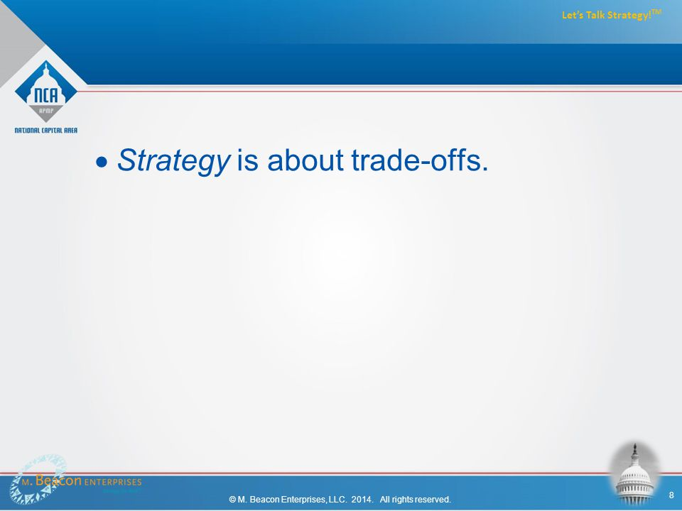  Strategy is about trade-offs. © M. Beacon Enterprises, LLC.