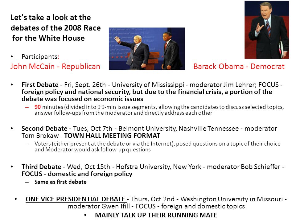 Let s take a look at the debates of the 2008 Race for the White House Participants: John McCain - Republican Barack Obama - Democrat First Debate - Fri, Sept.