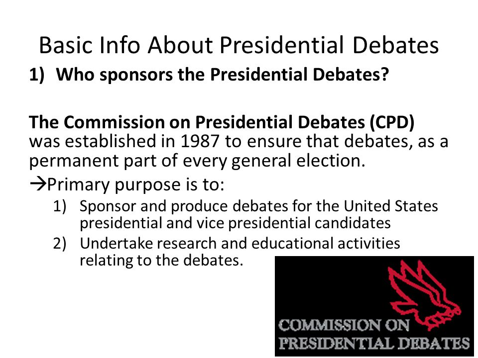 Basic Info About Presidential Debates 1)Who sponsors the Presidential Debates.