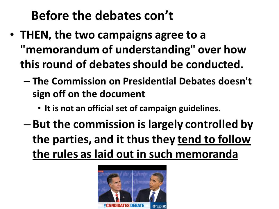Before the debates con't THEN, the two campaigns agree to a memorandum of understanding over how this round of debates should be conducted.