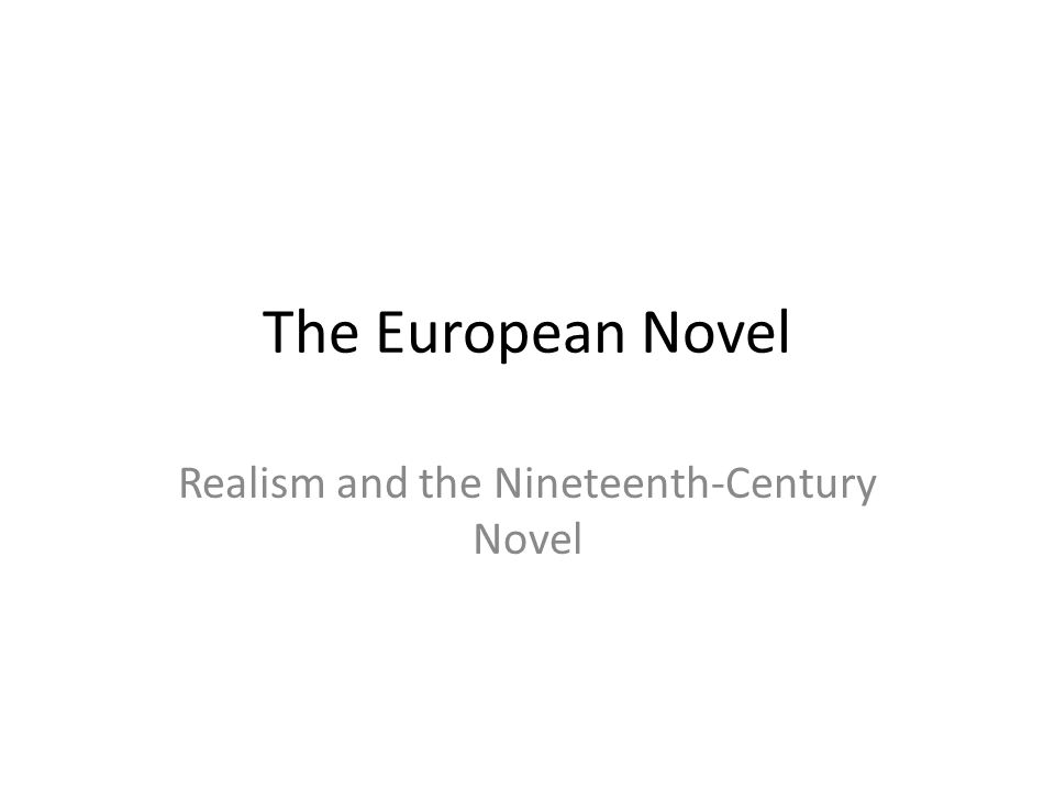 The European Novel Realism and the Nineteenth-Century Novel