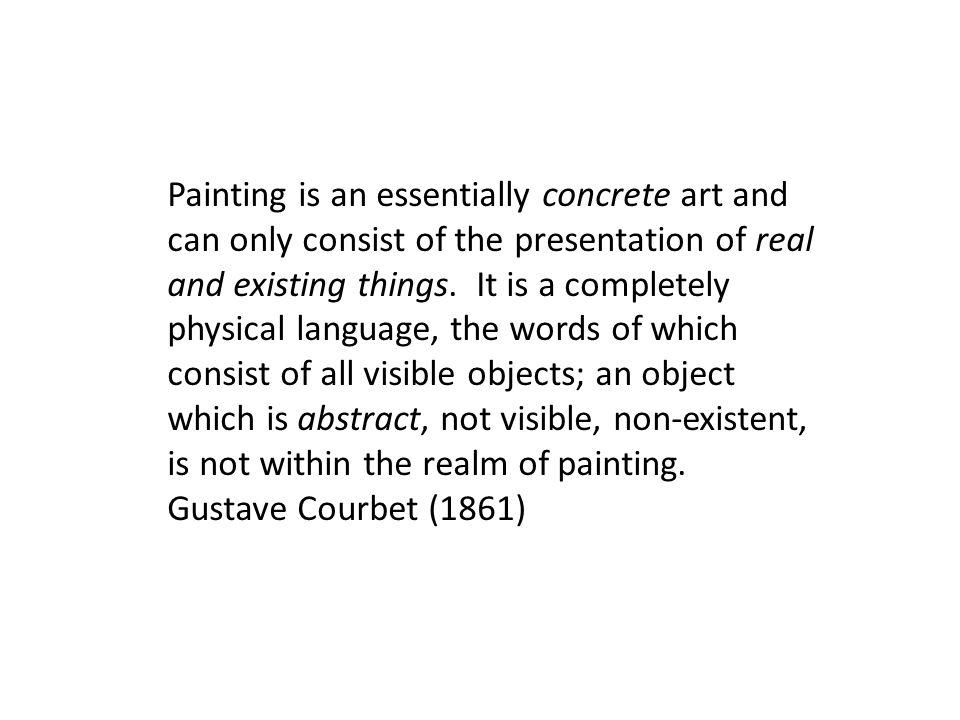 Painting is an essentially concrete art and can only consist of the presentation of real and existing things.