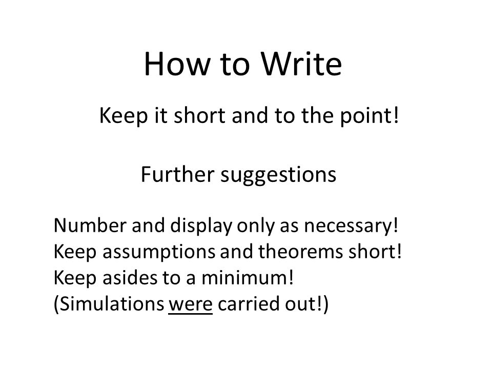 How to Write Keep it short and to the point.