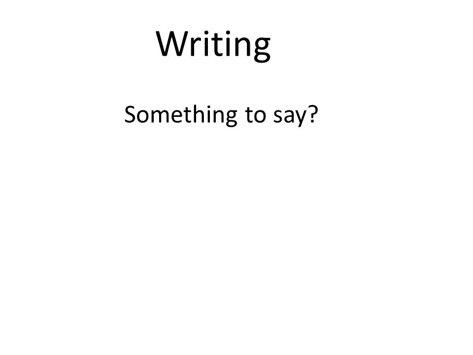 Writing Something to say