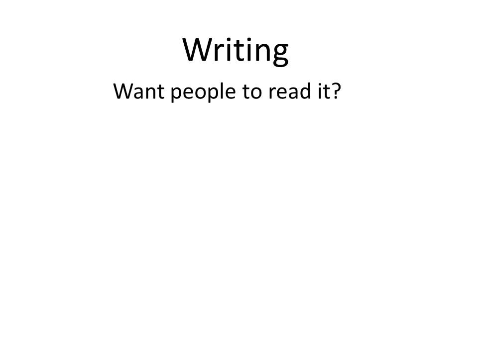 Writing Want people to read it