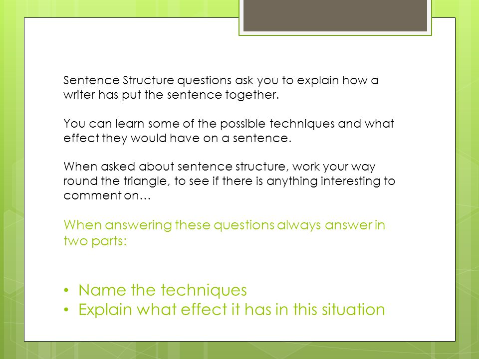 Sentence Structure questions ask you to explain how a writer has put the sentence together.