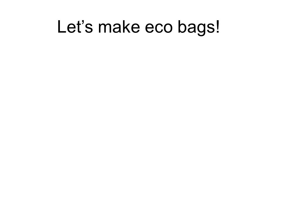 Let's make eco bags!