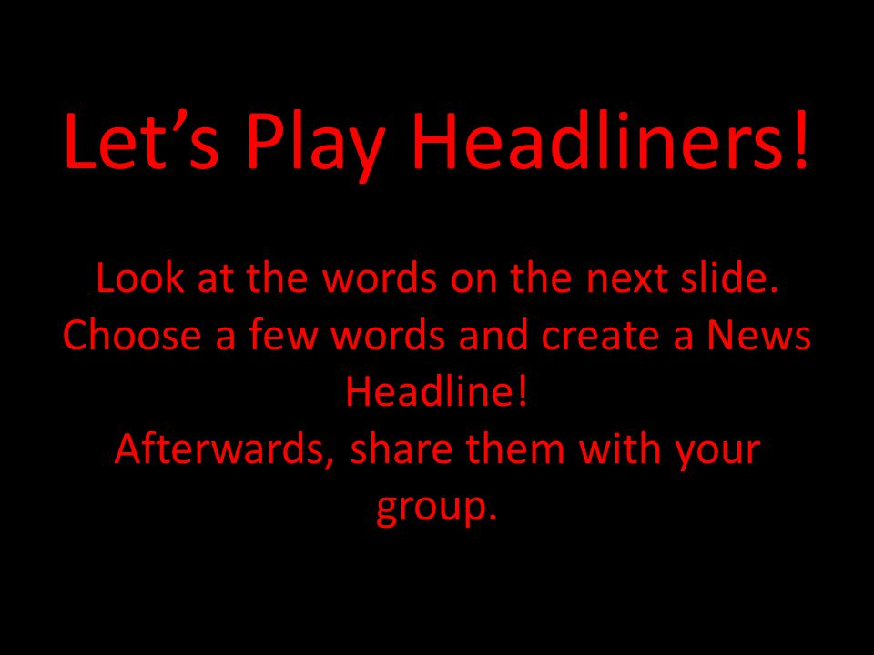 Let's Play Headliners. Look at the words on the next slide.