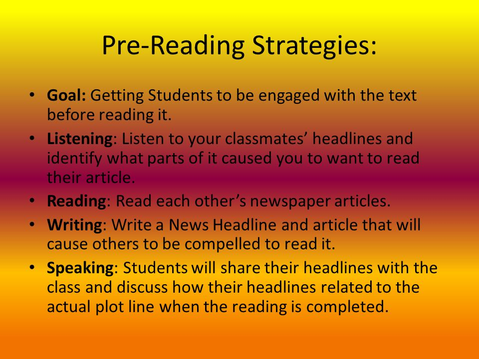 Pre-Reading Strategies: Goal: Getting Students to be engaged with the text before reading it.