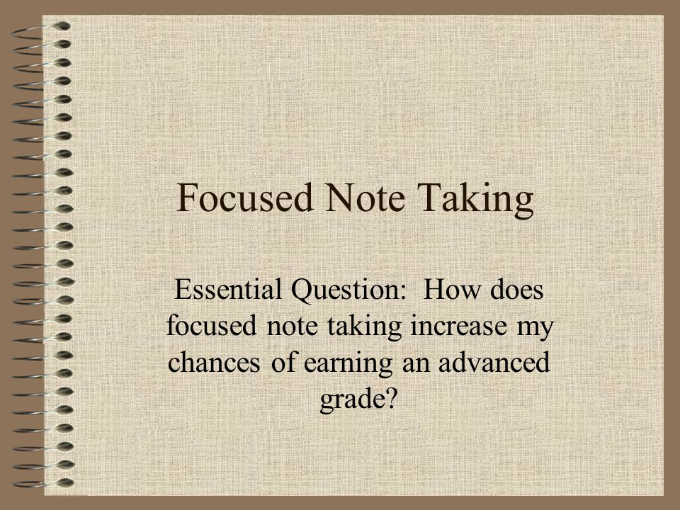 Focused Note Taking Why should I take notes.Note taking stimulates critical thinking skills.