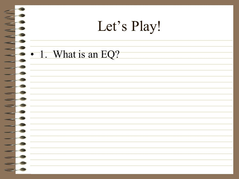 Let's Play! 1. What is an EQ?