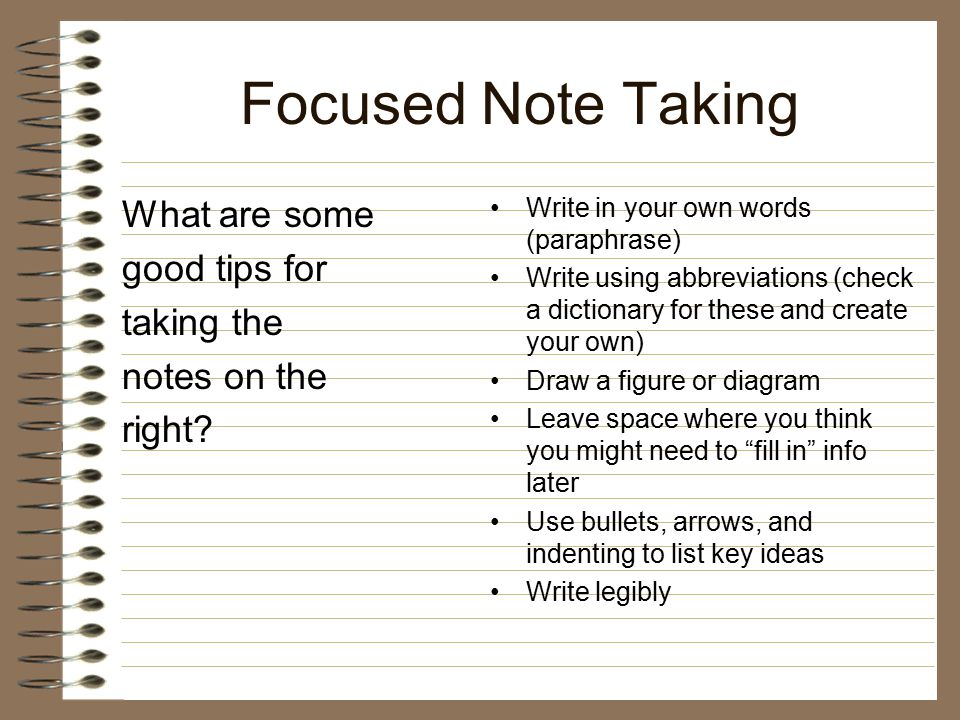 Focused Note Taking What are some good tips for taking the notes on the right.