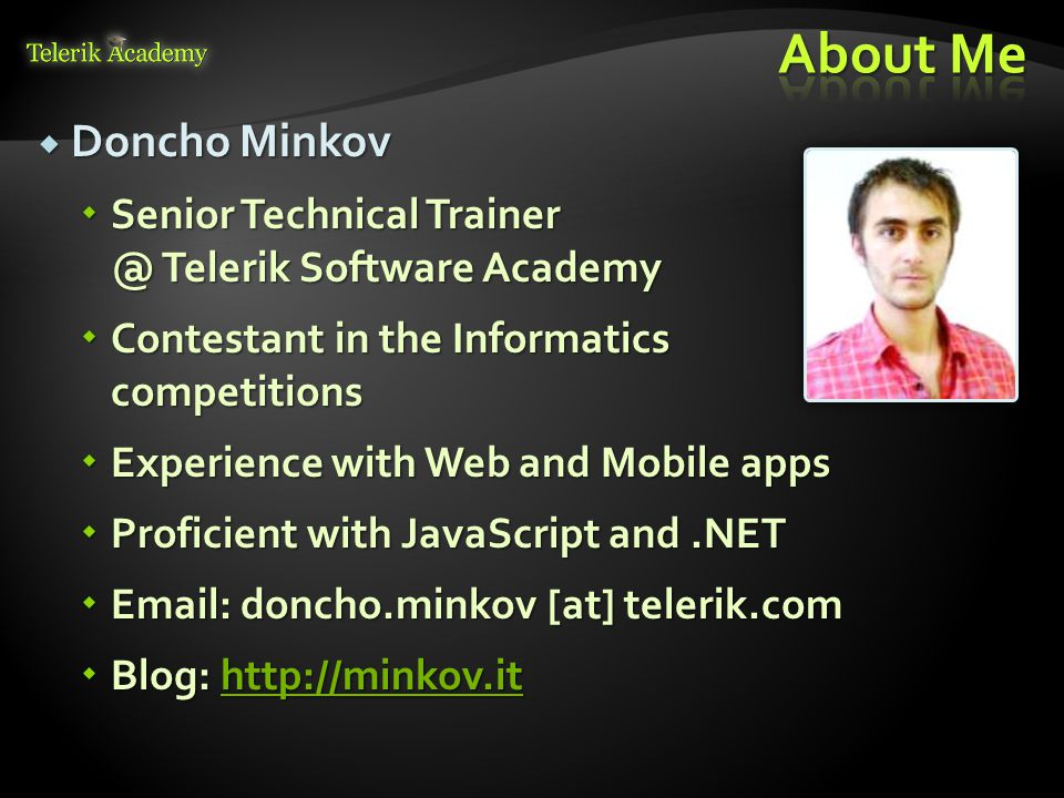 Doncho Minkov  Senior Technical Trainer @ Telerik Software Academy  Contestant in the Informatics competitions  Experience with Web and Mobile ap