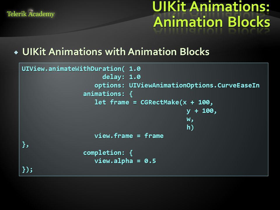 UIView.animateWithDuration( 1.0 delay: 1.0 delay: 1.0 options: UIViewAnimationOptions.CurveEaseIn options: UIViewAnimationOptions.CurveEaseIn animatio