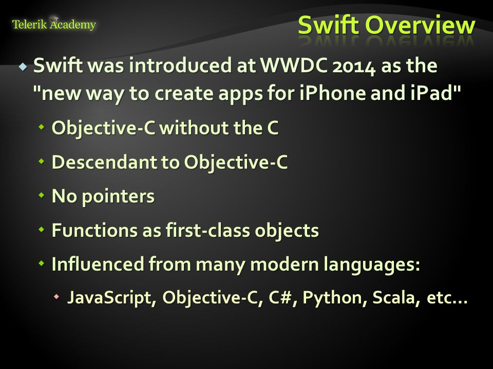  Swift was introduced at WWDC 2014 as the