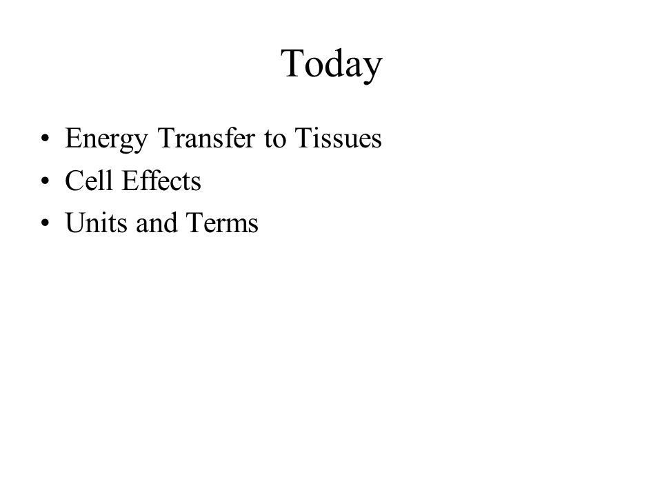Today Energy Transfer to Tissues Cell Effects Units and Terms