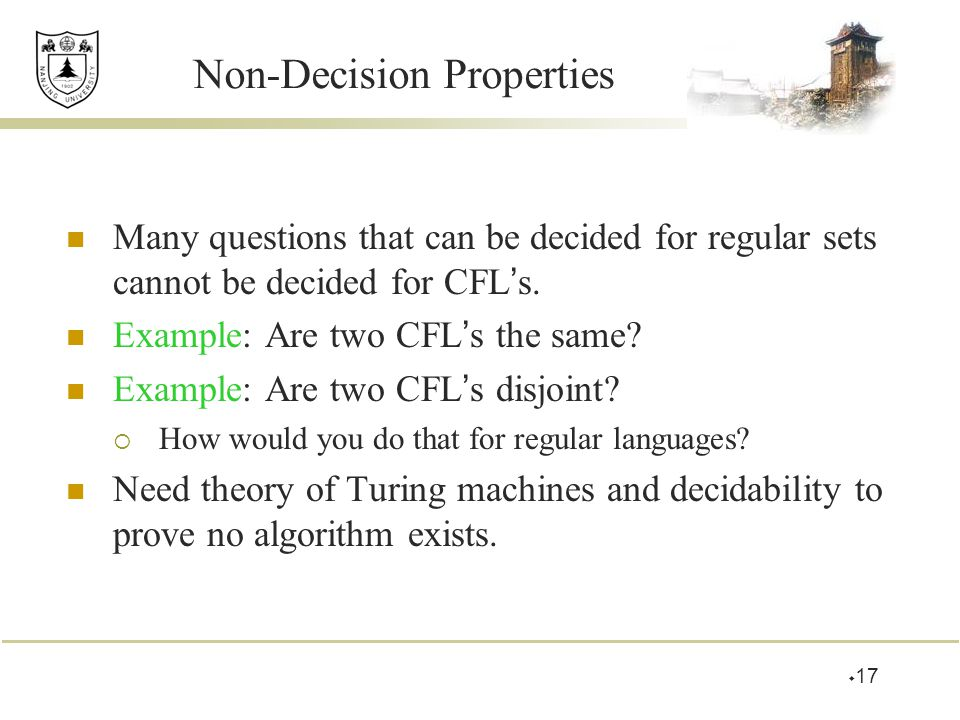Non-Decision Properties Many questions that can be decided for regular sets cannot be decided for CFL ' s.