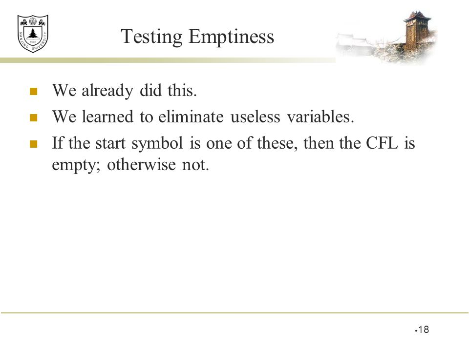 Testing Emptiness We already did this.We learned to eliminate useless variables.