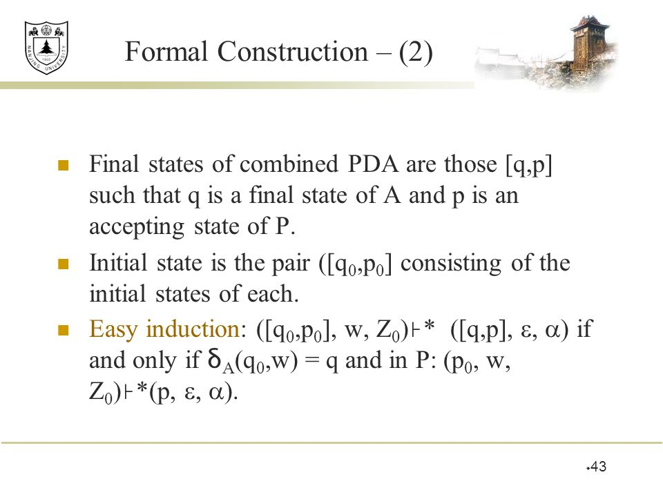 Formal Construction – (2) Final states of combined PDA are those [q,p] such that q is a final state of A and p is an accepting state of P.