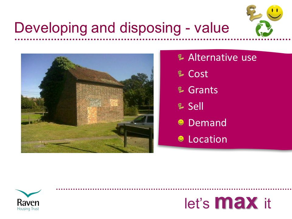 Developing and disposing - value Alternative use Cost Grants Sell Demand Location max let's max it
