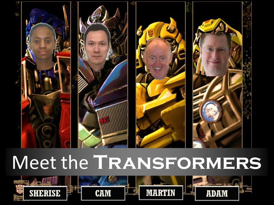 SHERISE CAM MARTIN ADAM Meet the Transformers