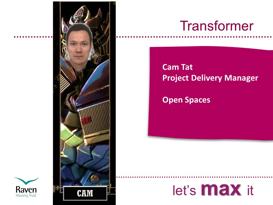 Transformer max let's max it Cam Tat Project Delivery Manager Open Spaces CAM