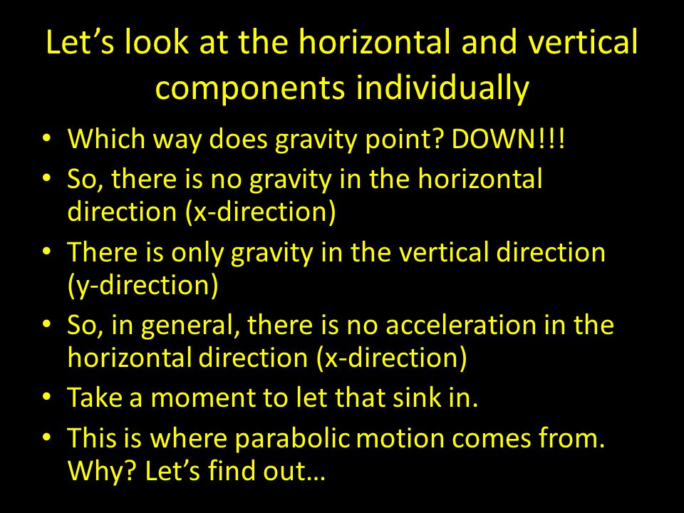 Let's look at the horizontal and vertical components individually Which way does gravity point.