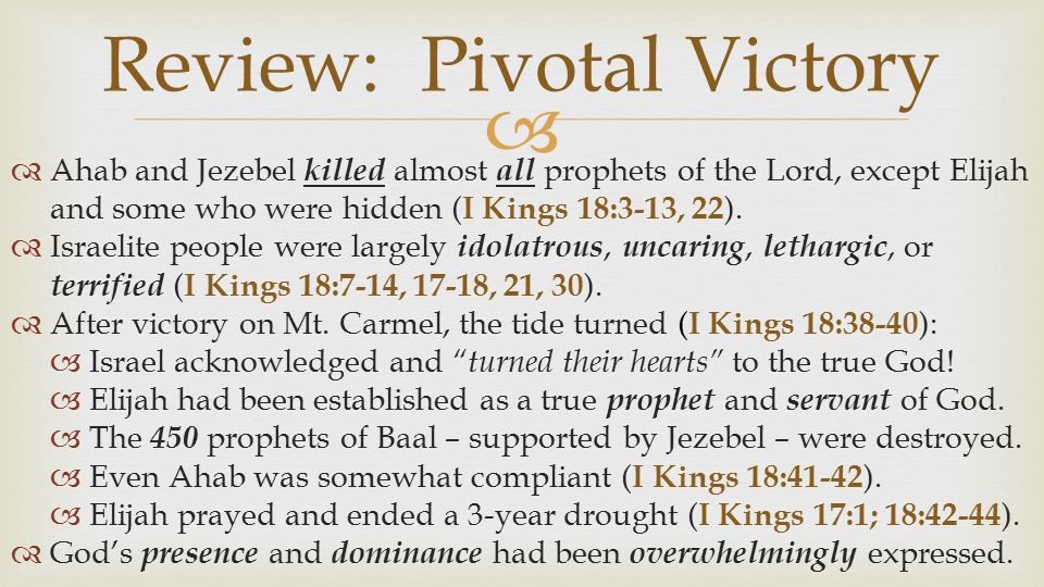   Ahab and Jezebel killed almost all prophets of the Lord, except Elijah and some who were hidden ( I Kings 18:3-13, 22 ).  Israelite people were l