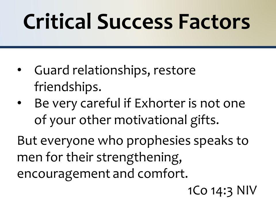 Critical Success Factors Guard relationships, restore friendships.