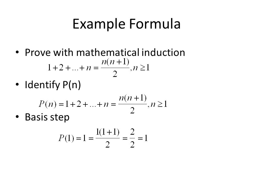 Example Formula Prove with mathematical induction Identify P(n) Basis step