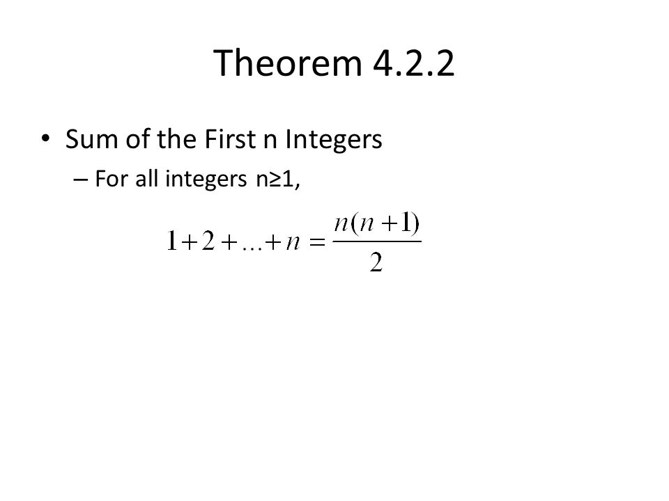 Theorem 4.2.2 Sum of the First n Integers – For all integers n≥1,