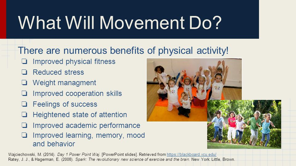 What Will Movement Do. There are numerous benefits of physical activity.