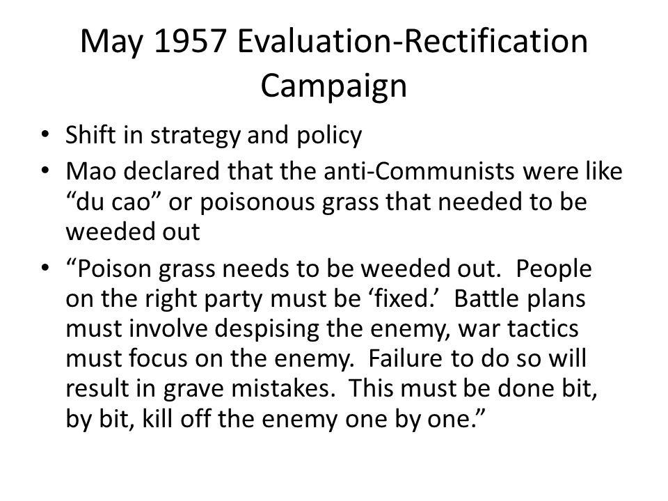 """May 1957 Evaluation-Rectification Campaign Shift in strategy and policy Mao declared that the anti-Communists were like """"du cao"""" or poisonous grass th"""