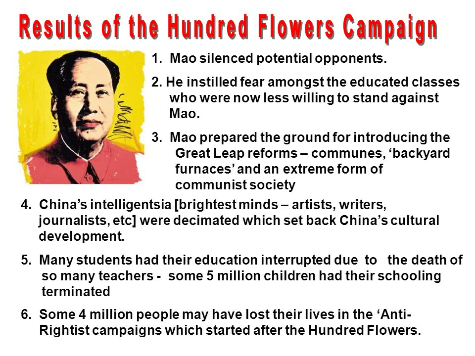 1. Mao silenced potential opponents. 2. He instilled fear amongst the educated classes who were now less willing to stand against Mao. 3. Mao prepared