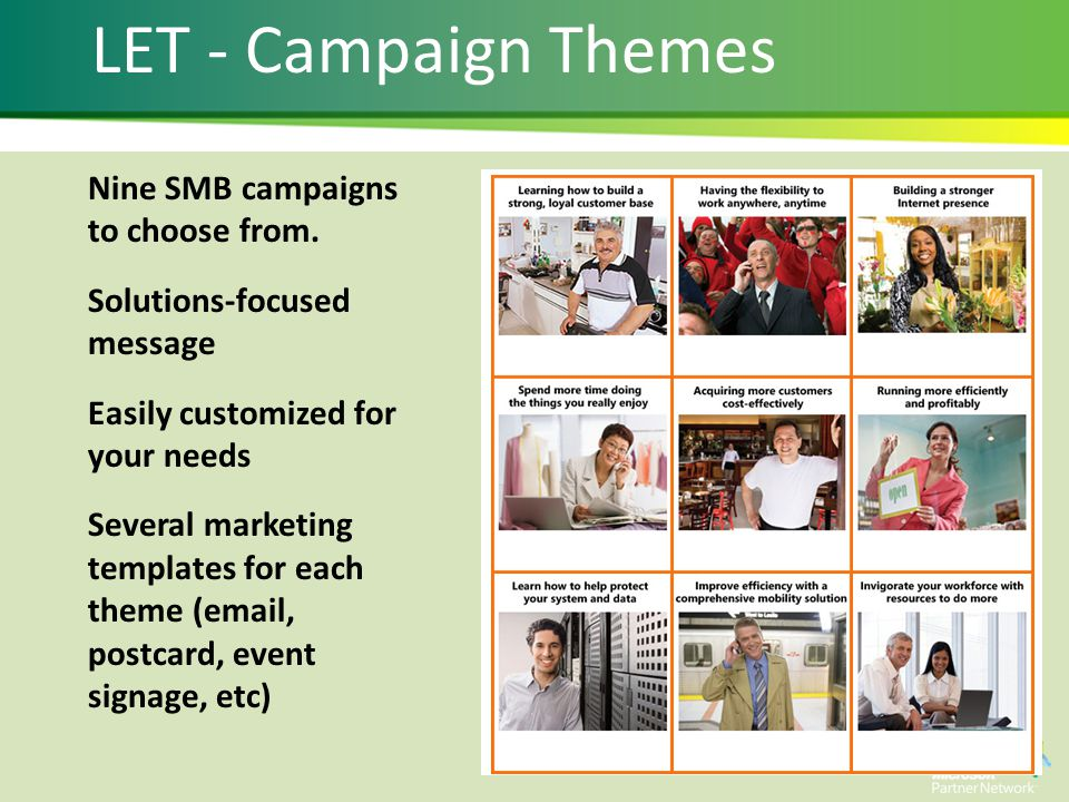 Nine SMB campaigns to choose from. Solutions-focused message Easily customized for your needs Several marketing templates for each theme (email, postc