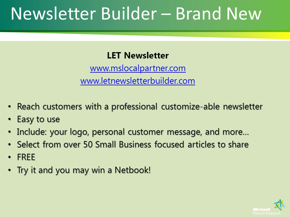 Newsletter Builder – Brand New LET Newsletter www.mslocalpartner.com www.letnewsletterbuilder.com Reach customers with a professional customize-able n