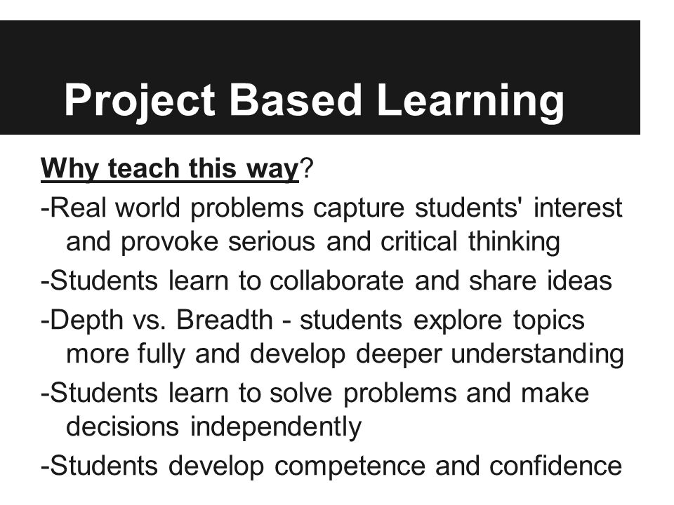 Project Based Learning Why teach this way.