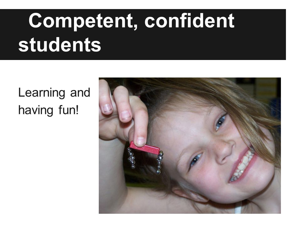 Competent, confident students Learning and having fun!