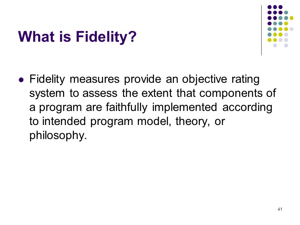 41 What is Fidelity.
