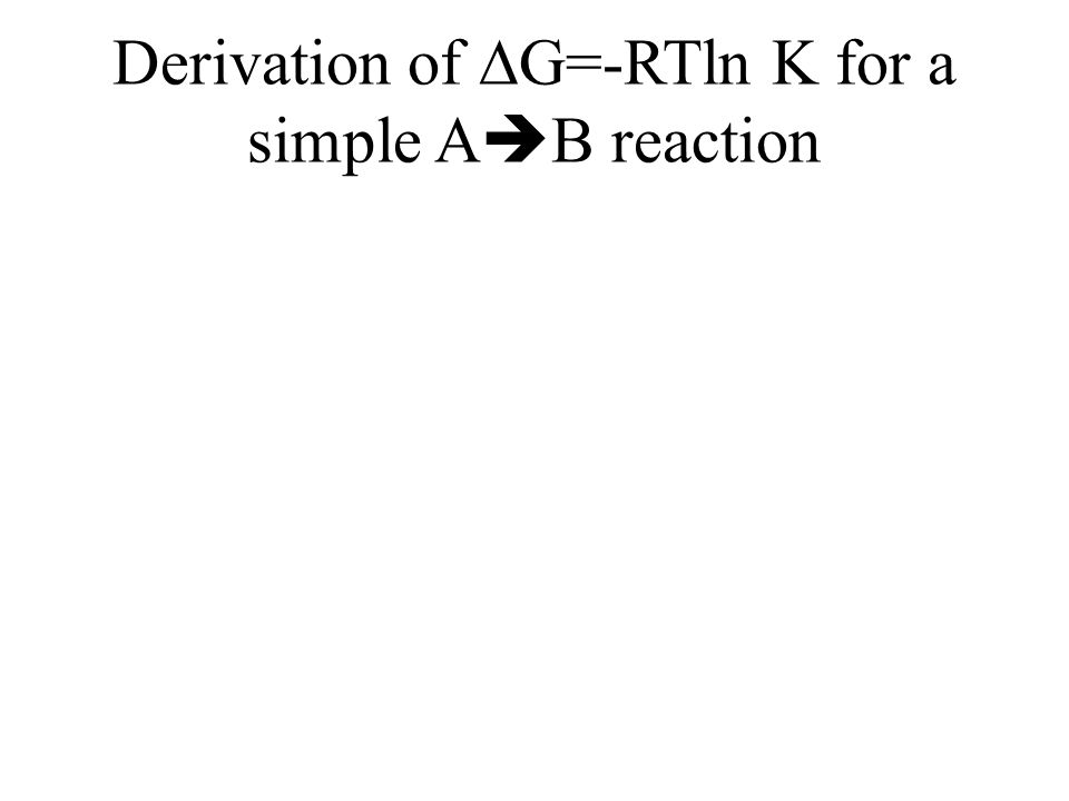 Derivation of  G=-RTln K for a simple A  B reaction