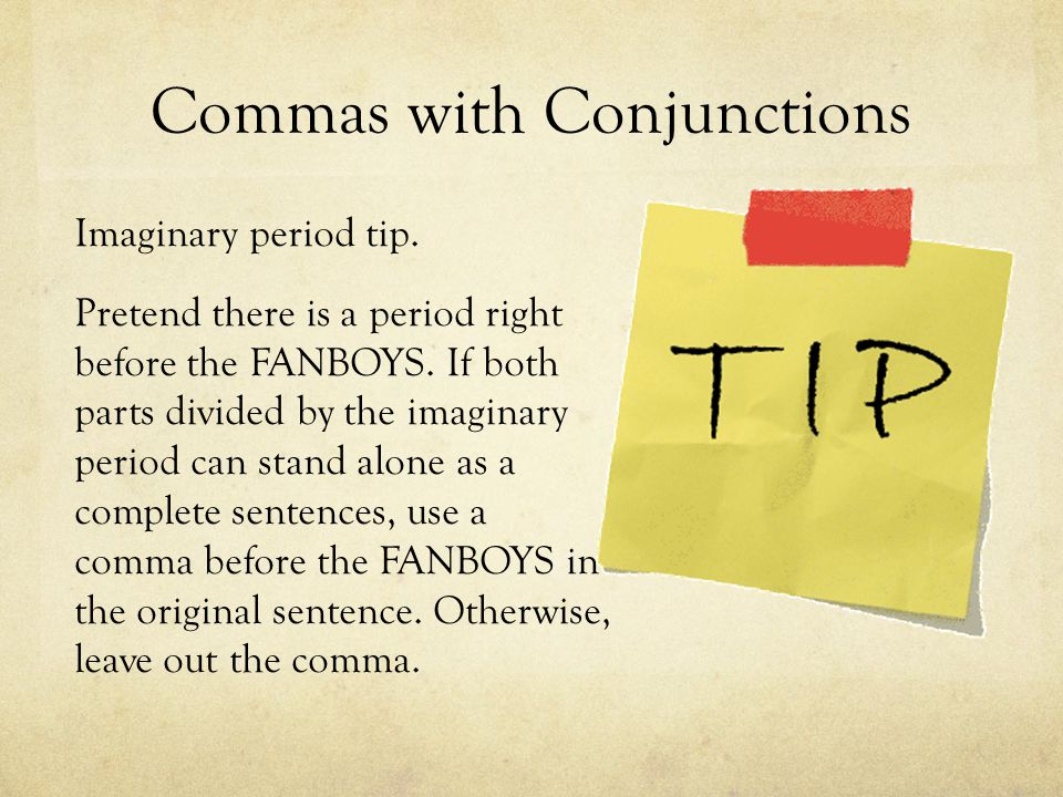 Commas with Conjunctions Imaginary period tip. Pretend there is a period right before the FANBOYS.