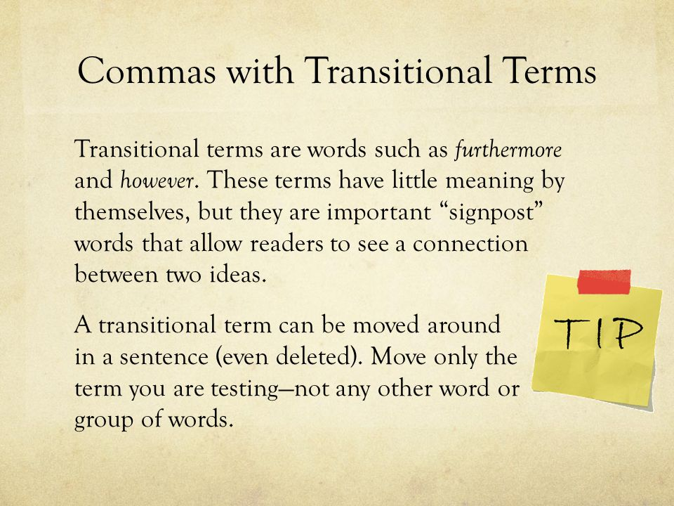 Commas with Transitional Terms Transitional terms are words such as furthermore and however.