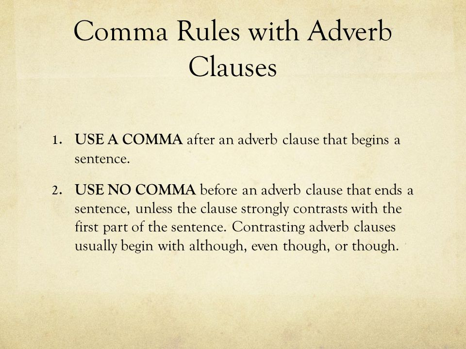 Comma Rules with Adverb Clauses 1. USE A COMMA after an adverb clause that begins a sentence.