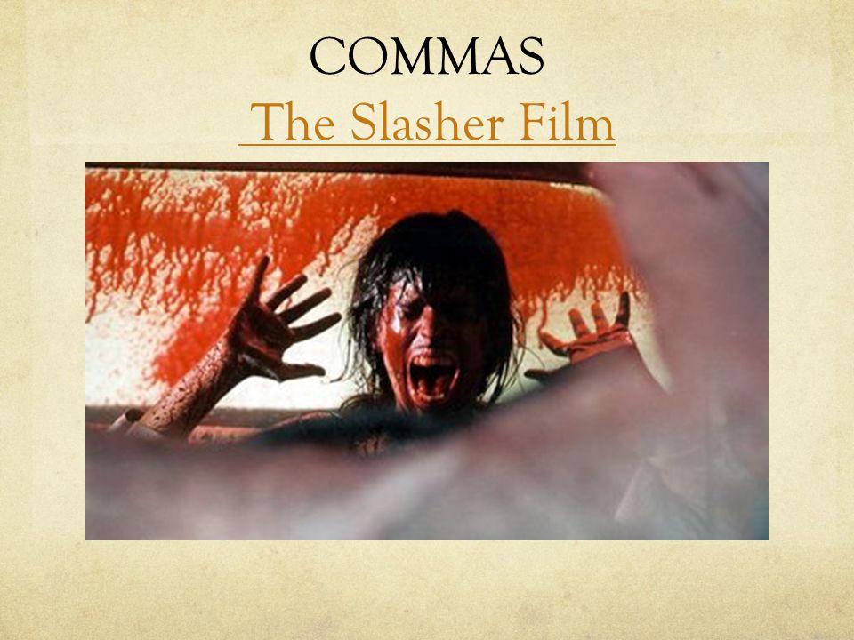 COMMAS The Slasher Film The Slasher Film