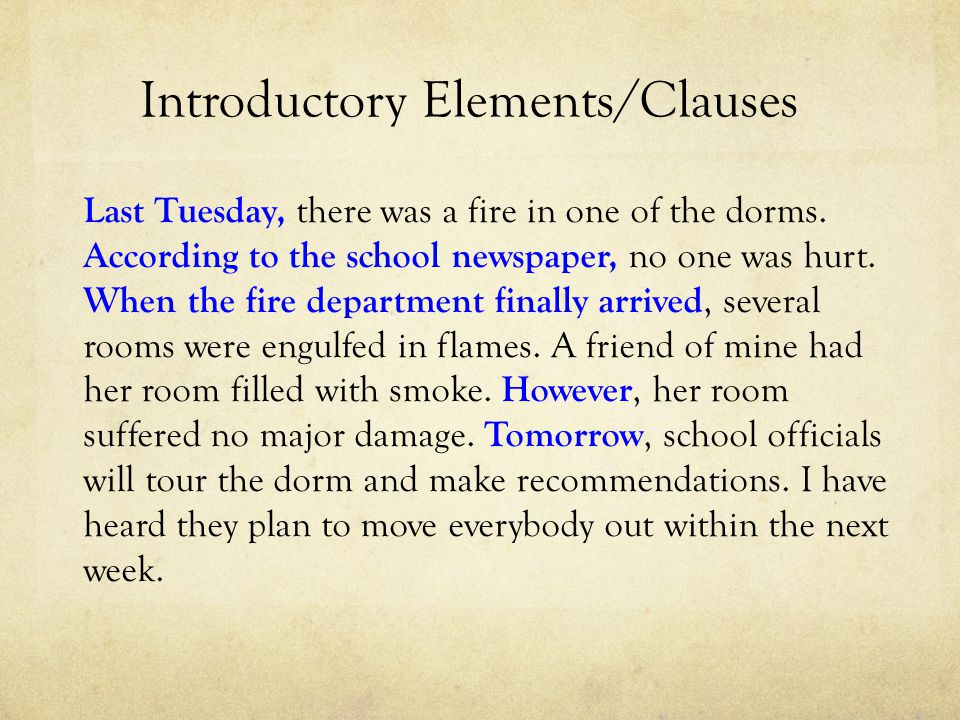 Introductory Elements/Clauses Last Tuesday, there was a fire in one of the dorms.