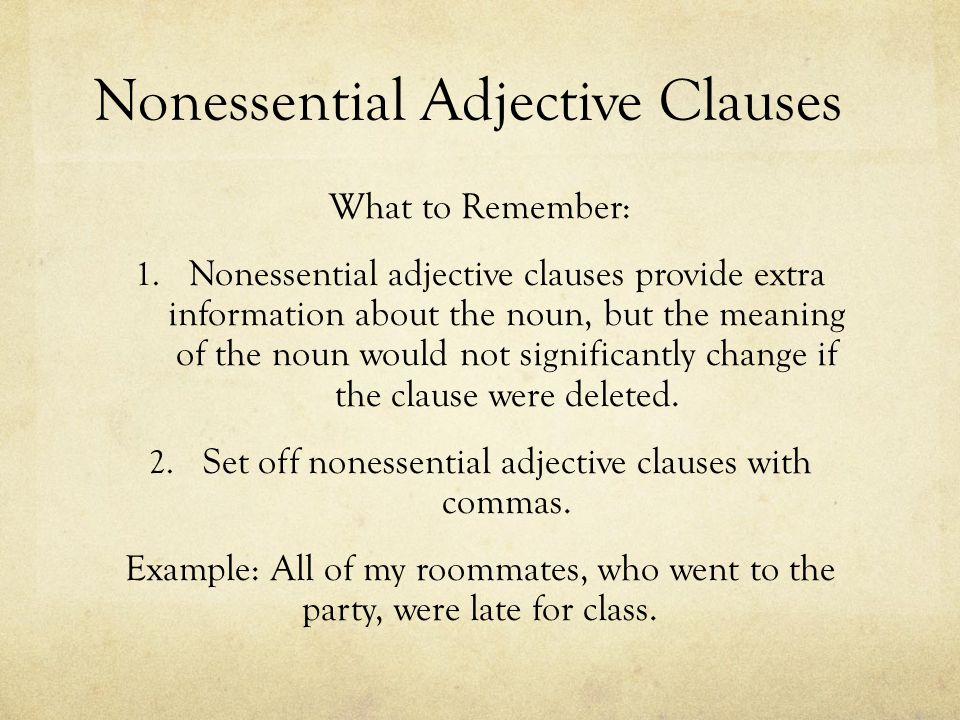 Nonessential Adjective Clauses What to Remember: 1.