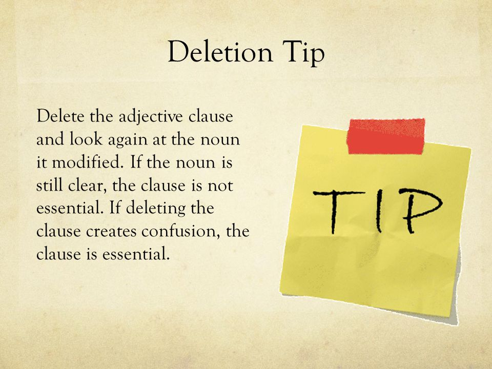 Deletion Tip Delete the adjective clause and look again at the noun it modified.