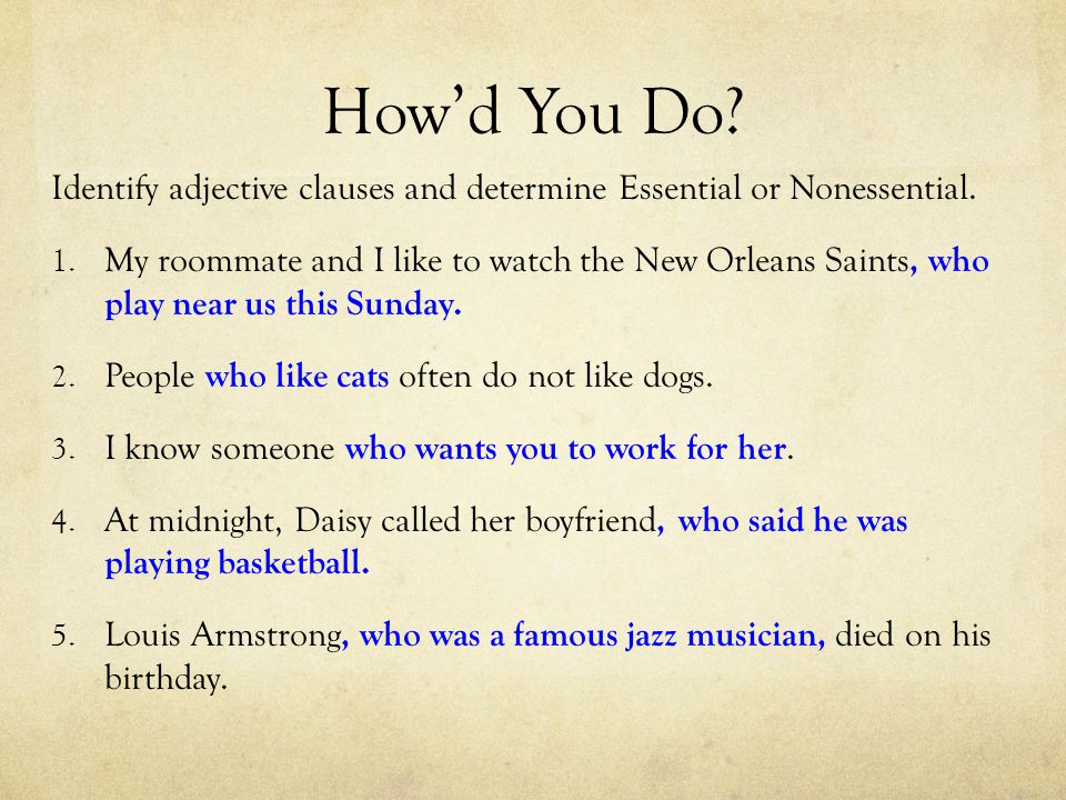 How'd You Do. Identify adjective clauses and determine Essential or Nonessential.